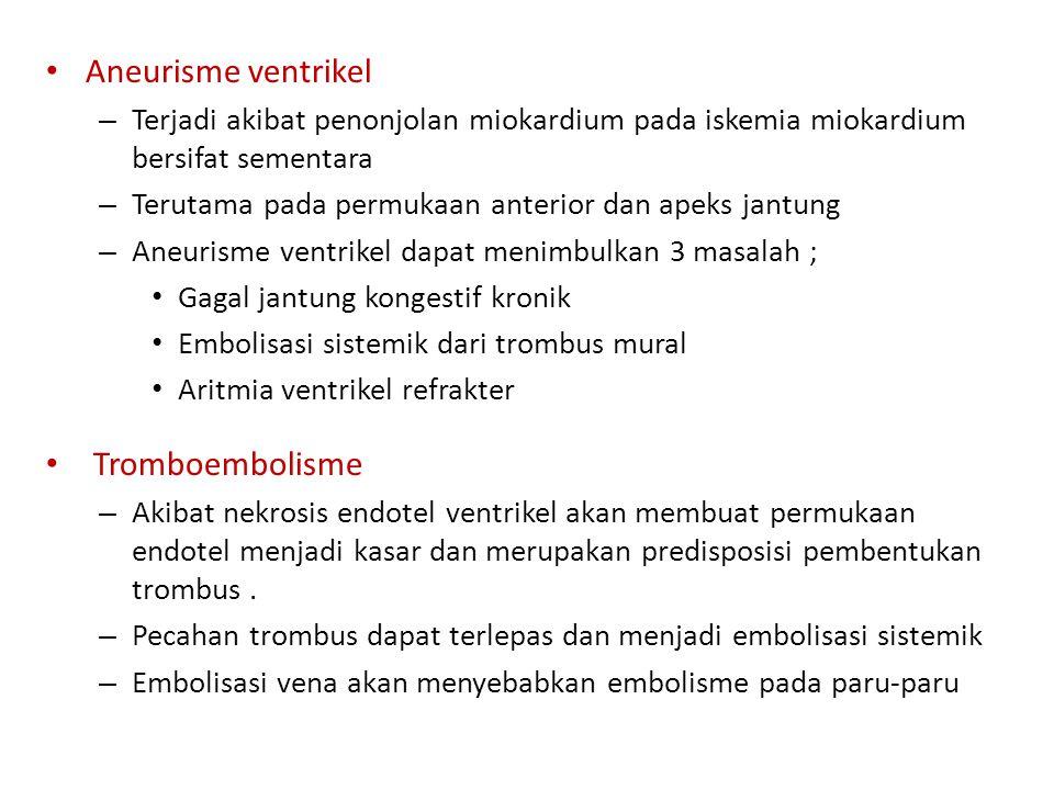 Aneurisme ventrikel – Terjadi akibat penonjolan miokardium pada iskemia miokardium bersifat sementara – Terutama pada permukaan anterior dan apeks jantung – Aneurisme ventrikel dapat menimbulkan 3 masalah ; Gagal jantung kongestif kronik Embolisasi sistemik dari trombus mural Aritmia ventrikel refrakter Tromboembolisme – Akibat nekrosis endotel ventrikel akan membuat permukaan endotel menjadi kasar dan merupakan predisposisi pembentukan trombus.
