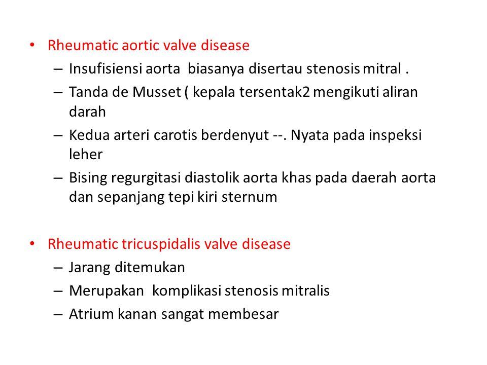 Rheumatic aortic valve disease – Insufisiensi aorta biasanya disertau stenosis mitral. – Tanda de Musset ( kepala tersentak2 mengikuti aliran darah –