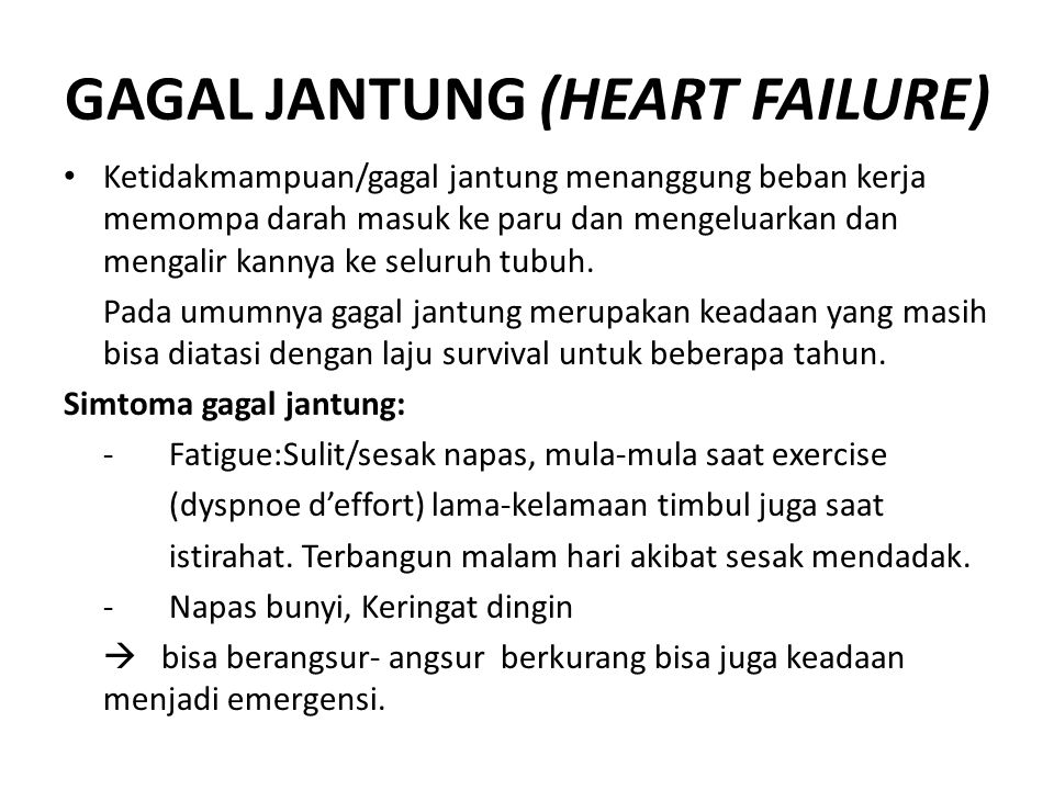 GAGAL JANTUNG (HEART FAILURE) Ketidakmampuan/gagal jantung menanggung beban kerja memompa darah masuk ke paru dan mengeluarkan dan mengalir kannya ke seluruh tubuh.
