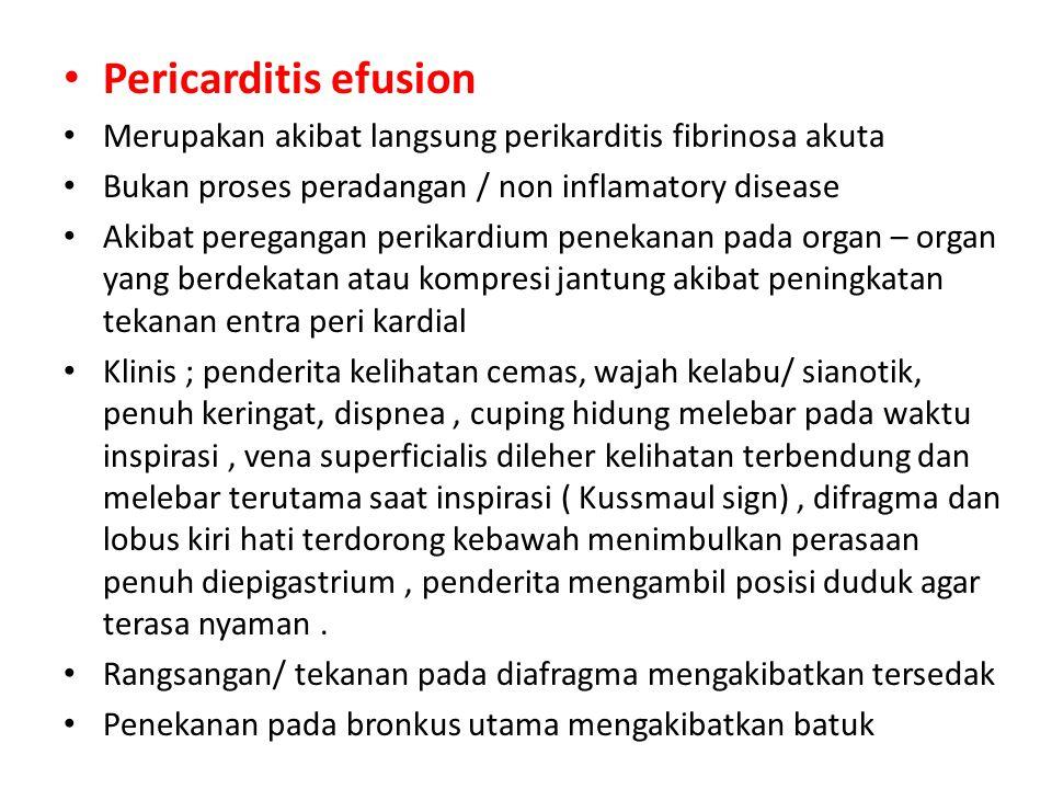 Pericarditis efusion Merupakan akibat langsung perikarditis fibrinosa akuta Bukan proses peradangan / non inflamatory disease Akibat peregangan perika
