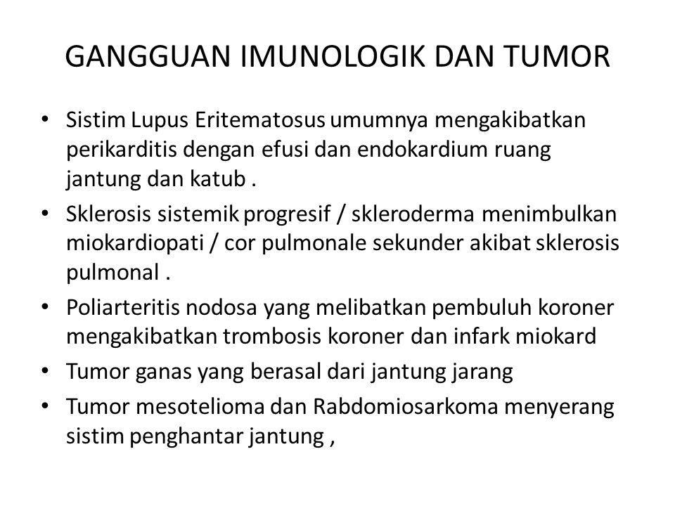 GANGGUAN IMUNOLOGIK DAN TUMOR Sistim Lupus Eritematosus umumnya mengakibatkan perikarditis dengan efusi dan endokardium ruang jantung dan katub. Skler