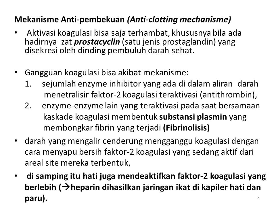 8 Mekanisme Anti-pembekuan (Anti-clotting mechanisme) Aktivasi koagulasi bisa saja terhambat, khususnya bila ada hadirnya zat prostacyclin (satu jenis