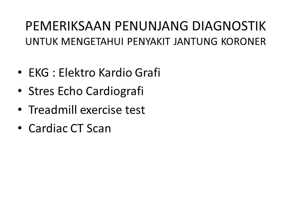 PEMERIKSAAN PENUNJANG DIAGNOSTIK UNTUK MENGETAHUI PENYAKIT JANTUNG KORONER EKG : Elektro Kardio Grafi Stres Echo Cardiografi Treadmill exercise test C