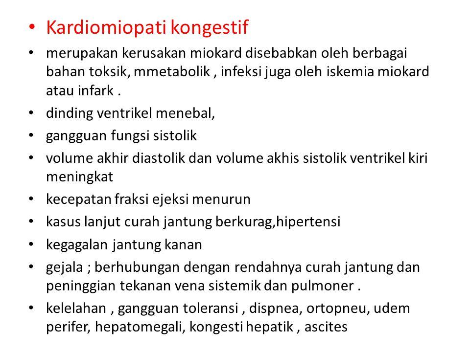 Kardiomiopati kongestif merupakan kerusakan miokard disebabkan oleh berbagai bahan toksik, mmetabolik, infeksi juga oleh iskemia miokard atau infark.