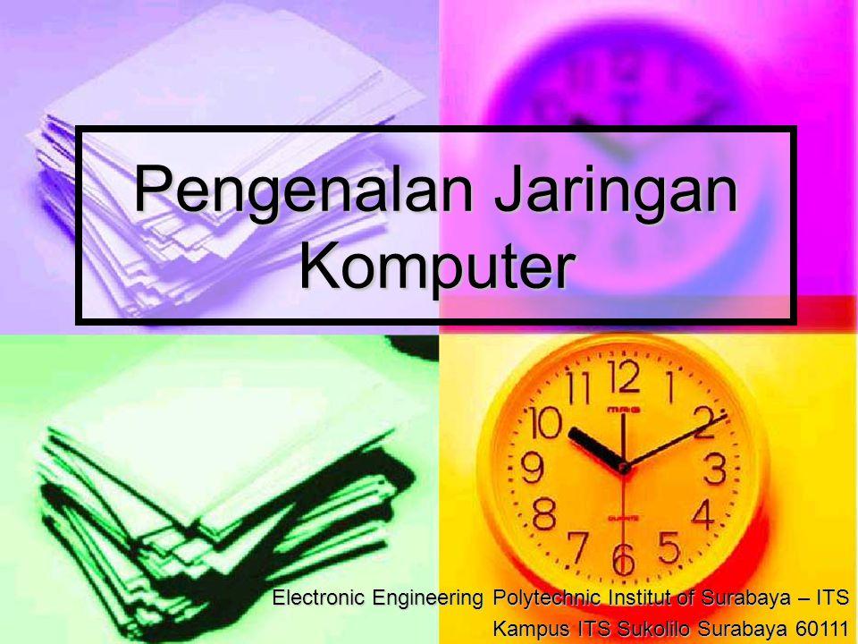 Pengenalan Jaringan Komputer Electronic Engineering Polytechnic Institut of Surabaya – ITS Kampus ITS Sukolilo Surabaya 60111
