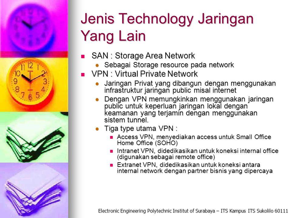 Electronic Engineering Polytechnic Institut of Surabaya – ITS Kampus ITS Sukolilo 60111 Jenis Technology Jaringan Yang Lain SAN : Storage Area Network