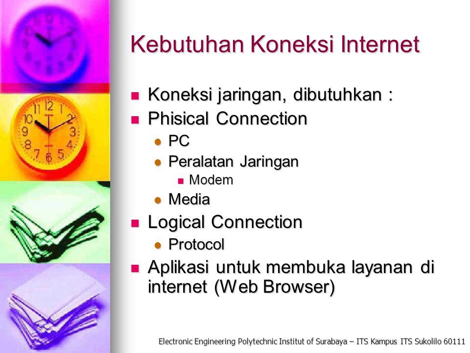Electronic Engineering Polytechnic Institut of Surabaya – ITS Kampus ITS Sukolilo 60111 Kebutuhan Koneksi Internet Koneksi jaringan, dibutuhkan : Kone