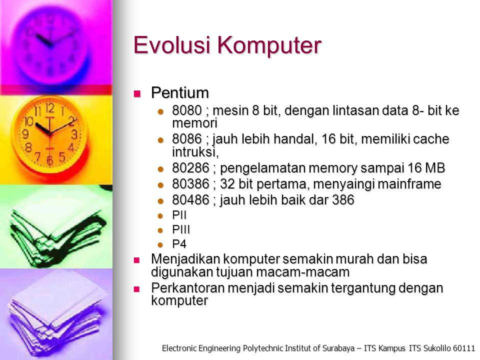 Electronic Engineering Polytechnic Institut of Surabaya – ITS Kampus ITS Sukolilo 60111 Evolusi Komputer Pentium Pentium 8080 ; mesin 8 bit, dengan li