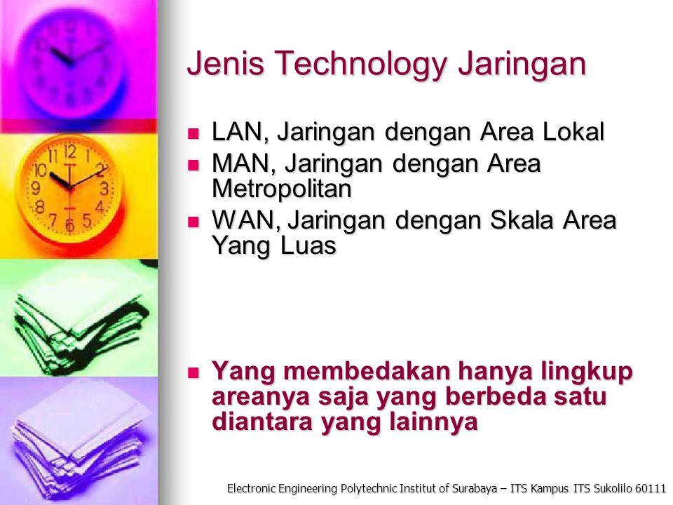 Electronic Engineering Polytechnic Institut of Surabaya – ITS Kampus ITS Sukolilo 60111 Jenis Technology Jaringan LAN, Jaringan dengan Area Lokal LAN,