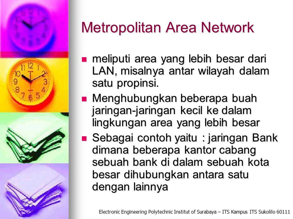 Electronic Engineering Polytechnic Institut of Surabaya – ITS Kampus ITS Sukolilo 60111 Metropolitan Area Network meliputi area yang lebih besar dari