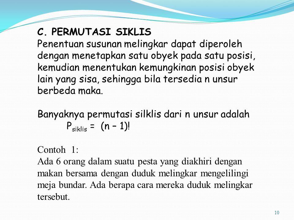 10 C. PERMUTASI SIKLIS Penentuan susunan melingkar dapat diperoleh dengan menetapkan satu obyek pada satu posisi, kemudian menentukan kemungkinan posi