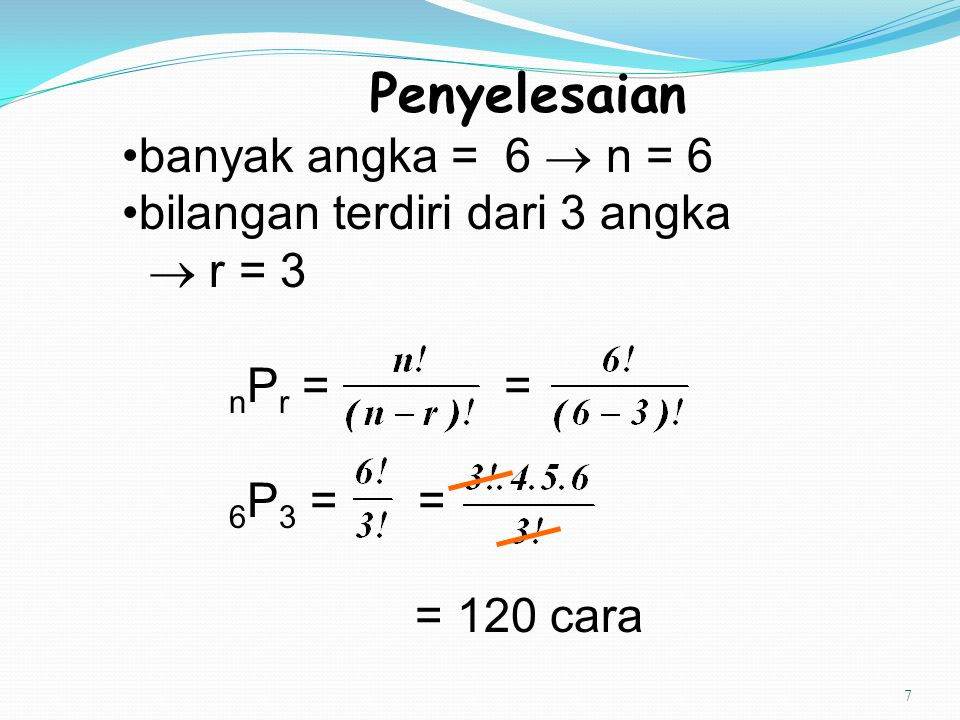 7 Penyelesaian banyak angka = 6  n = 6 bilangan terdiri dari 3 angka  r = 3 n P r = = 6 P 3 = = = 120 cara
