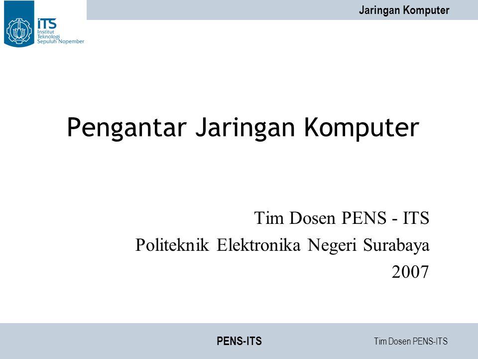 Tim Dosen PENS-ITS Jaringan Komputer PENS-ITS Pengantar Jaringan Komputer Tim Dosen PENS - ITS Politeknik Elektronika Negeri Surabaya 2007