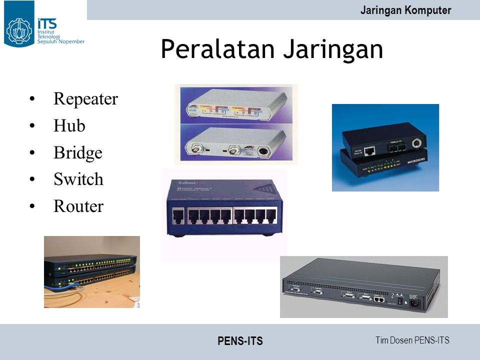 Tim Dosen PENS-ITS Jaringan Komputer PENS-ITS Peralatan Jaringan Repeater Hub Bridge Switch Router