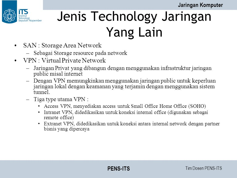 Tim Dosen PENS-ITS Jaringan Komputer PENS-ITS Jenis Technology Jaringan Yang Lain SAN : Storage Area Network –Sebagai Storage resource pada network VP