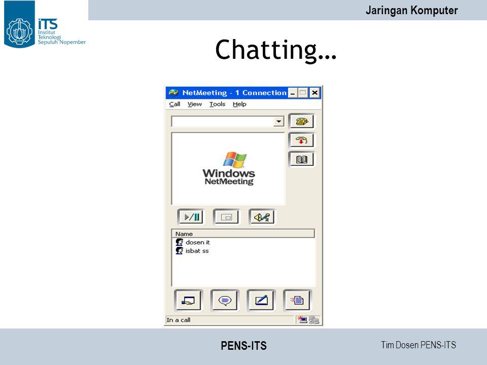 Tim Dosen PENS-ITS Jaringan Komputer PENS-ITS Chatting…