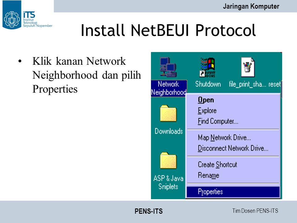 Tim Dosen PENS-ITS Jaringan Komputer PENS-ITS Install NetBEUI Protocol Klik kanan Network Neighborhood dan pilih Properties