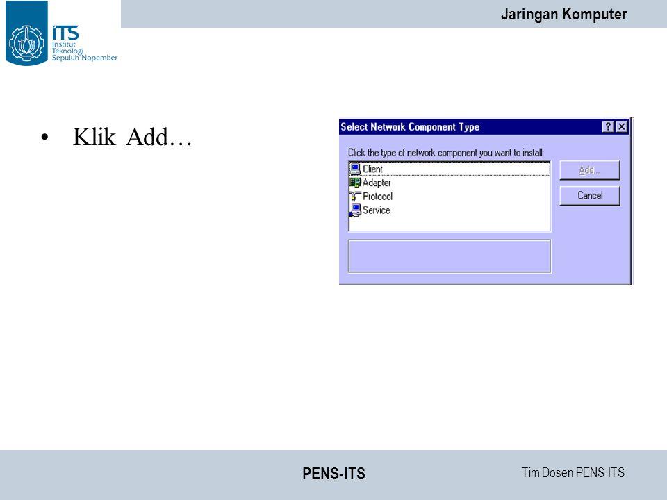 Tim Dosen PENS-ITS Jaringan Komputer PENS-ITS Klik Add…