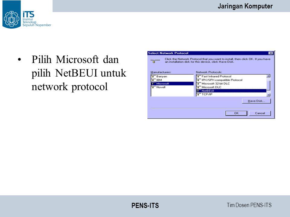 Tim Dosen PENS-ITS Jaringan Komputer PENS-ITS Pilih Microsoft dan pilih NetBEUI untuk network protocol