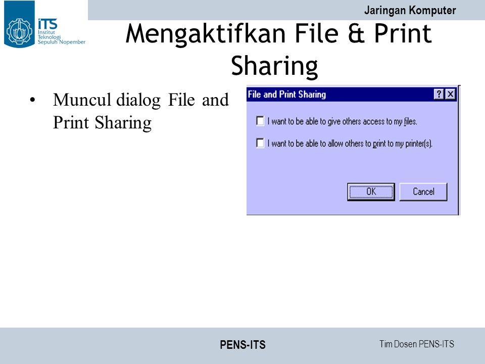 Tim Dosen PENS-ITS Jaringan Komputer PENS-ITS Mengaktifkan File & Print Sharing Muncul dialog File and Print Sharing