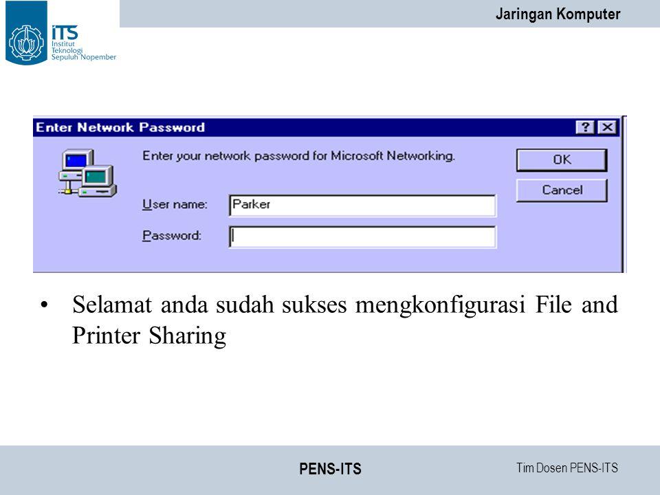 Tim Dosen PENS-ITS Jaringan Komputer PENS-ITS Selamat anda sudah sukses mengkonfigurasi File and Printer Sharing