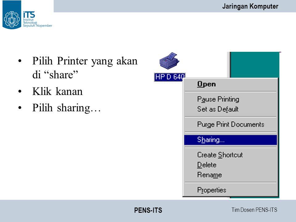 Tim Dosen PENS-ITS Jaringan Komputer PENS-ITS Pilih Printer yang akan di share Klik kanan Pilih sharing…