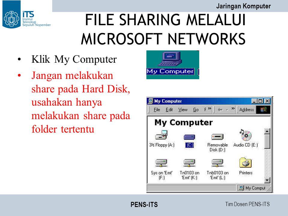 Tim Dosen PENS-ITS Jaringan Komputer PENS-ITS FILE SHARING MELALUI MICROSOFT NETWORKS Klik My Computer Jangan melakukan share pada Hard Disk, usahakan hanya melakukan share pada folder tertentu