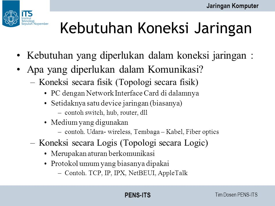 Tim Dosen PENS-ITS Jaringan Komputer PENS-ITS Minimum: –Client for Microsoft Network –Ethernet Adapter –TCP/IP Protocol