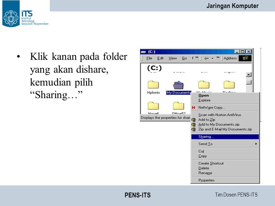 Tim Dosen PENS-ITS Jaringan Komputer PENS-ITS Klik kanan pada folder yang akan dishare, kemudian pilih Sharing…