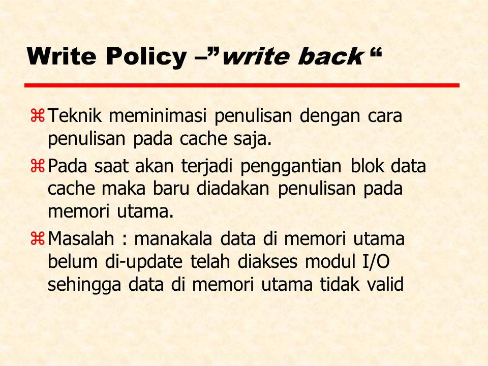 """Write Policy –""""write back """" zTeknik meminimasi penulisan dengan cara penulisan pada cache saja. zPada saat akan terjadi penggantian blok data cache ma"""