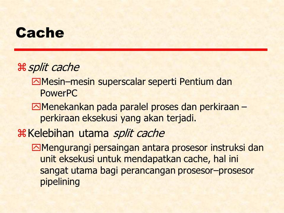 Cache zsplit cache yMesin–mesin superscalar seperti Pentium dan PowerPC yMenekankan pada paralel proses dan perkiraan – perkiraan eksekusi yang akan t