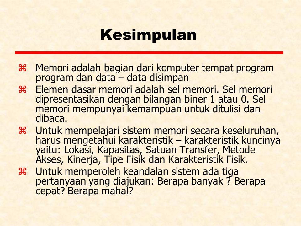 Kesimpulan zMemori adalah bagian dari komputer tempat program program dan data – data disimpan zElemen dasar memori adalah sel memori. Sel memori dipr
