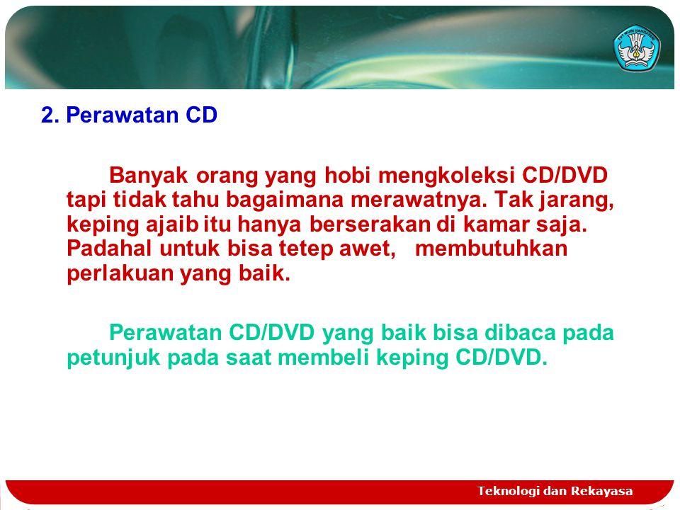 Teknologi dan Rekayasa 2. Perawatan CD Banyak orang yang hobi mengkoleksi CD/DVD tapi tidak tahu bagaimana merawatnya. Tak jarang, keping ajaib itu ha