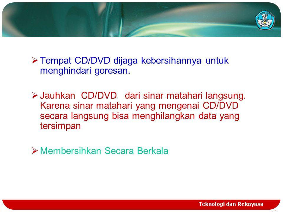 Teknologi dan Rekayasa  Tempat CD/DVD dijaga kebersihannya untuk menghindari goresan.  Jauhkan CD/DVD dari sinar matahari langsung. Karena sinar mat