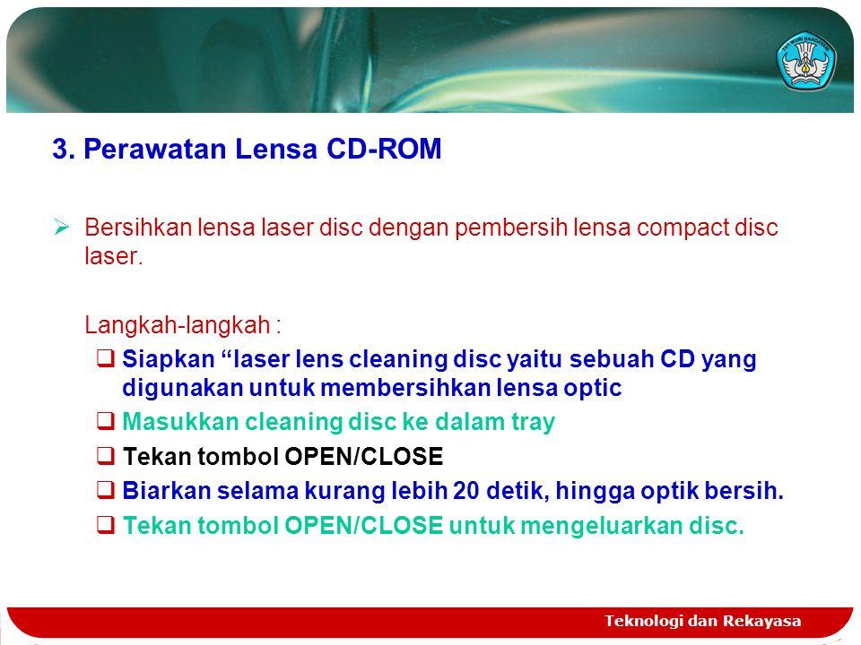 "Teknologi dan Rekayasa 3. Perawatan Lensa CD-ROM  Bersihkan lensa laser disc dengan pembersih lensa compact disc laser. Langkah-langkah :  Siapkan """