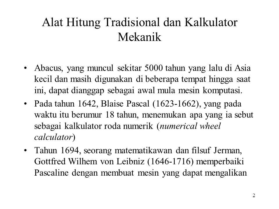 2 Alat Hitung Tradisional dan Kalkulator Mekanik Abacus, yang muncul sekitar 5000 tahun yang lalu di Asia kecil dan masih digunakan di beberapa tempat