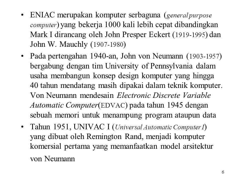 6 ENIAC merupakan komputer serbaguna ( general purpose computer ) yang bekerja 1000 kali lebih cepat dibandingkan Mark I dirancang oleh John Presper Eckert ( 1919-1995 ) dan John W.
