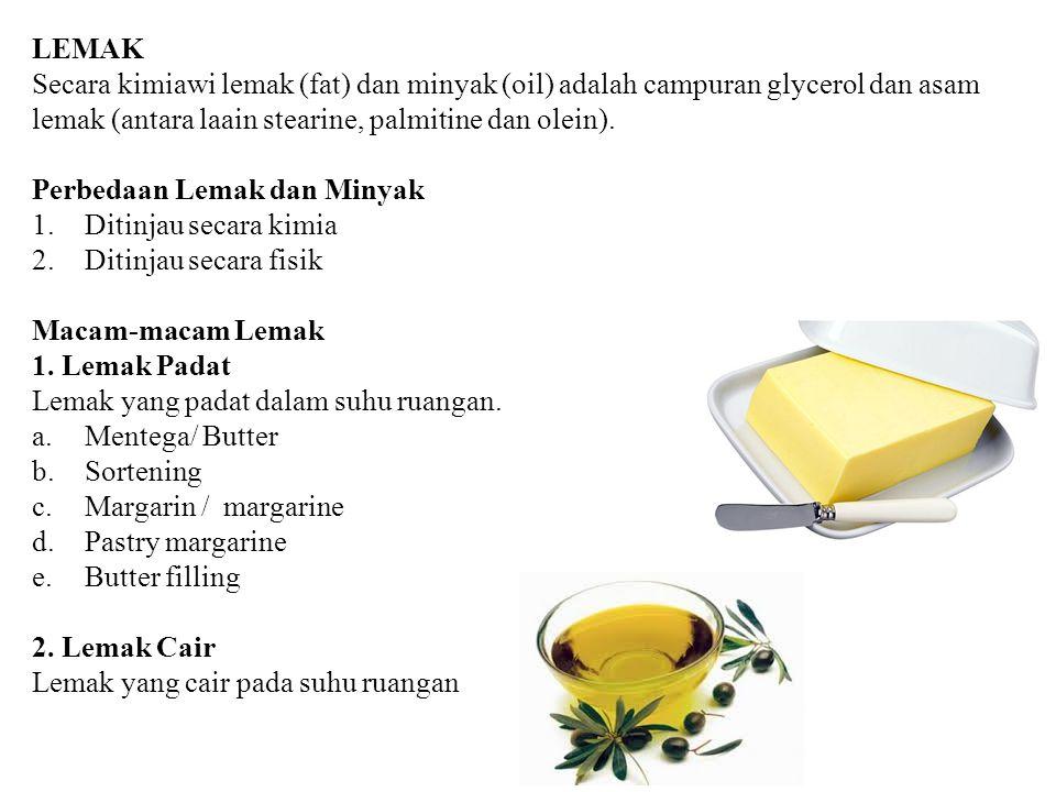 LEMAK Secara kimiawi lemak (fat) dan minyak (oil) adalah campuran glycerol dan asam lemak (antara laain stearine, palmitine dan olein). Perbedaan Lema