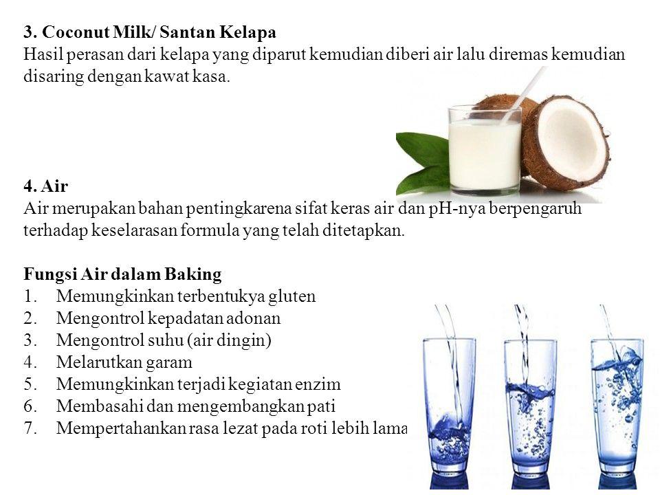 3. Coconut Milk/ Santan Kelapa Hasil perasan dari kelapa yang diparut kemudian diberi air lalu diremas kemudian disaring dengan kawat kasa. 4. Air Air