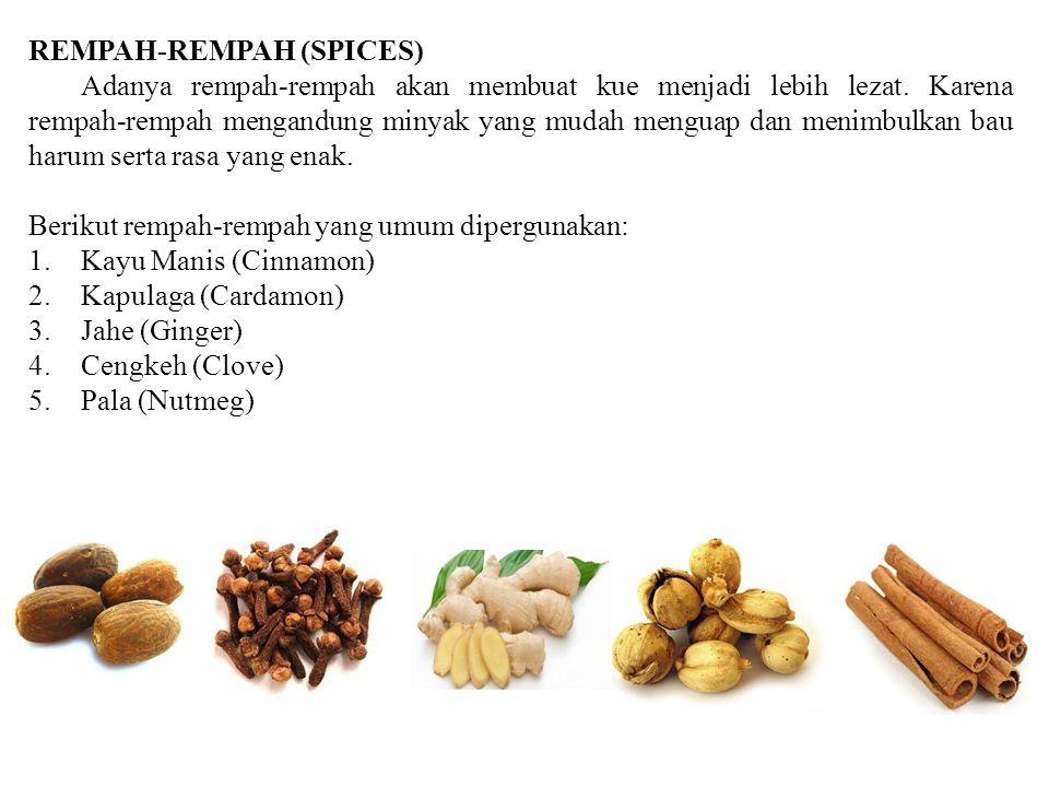 REMPAH-REMPAH (SPICES) Adanya rempah-rempah akan membuat kue menjadi lebih lezat. Karena rempah-rempah mengandung minyak yang mudah menguap dan menimb