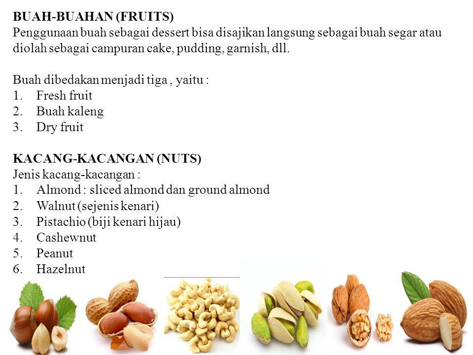 BUAH-BUAHAN (FRUITS) Penggunaan buah sebagai dessert bisa disajikan langsung sebagai buah segar atau diolah sebagai campuran cake, pudding, garnish, d