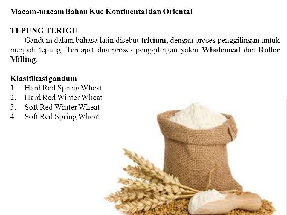 Macam-macam Bahan Kue Kontinental dan Oriental TEPUNG TERIGU Gandum dalam bahasa latin disebut tricium, dengan proses penggilingan untuk menjadi tepun