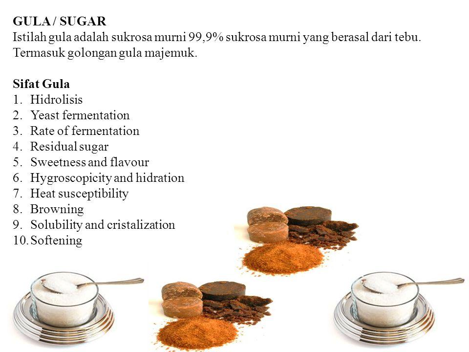 GULA / SUGAR Istilah gula adalah sukrosa murni 99,9% sukrosa murni yang berasal dari tebu. Termasuk golongan gula majemuk. Sifat Gula 1.Hidrolisis 2.Y