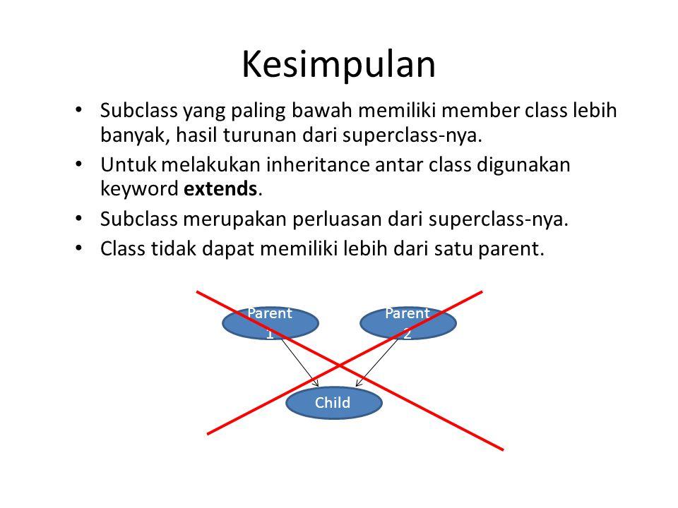 Kesimpulan Subclass yang paling bawah memiliki member class lebih banyak, hasil turunan dari superclass-nya. Untuk melakukan inheritance antar class d
