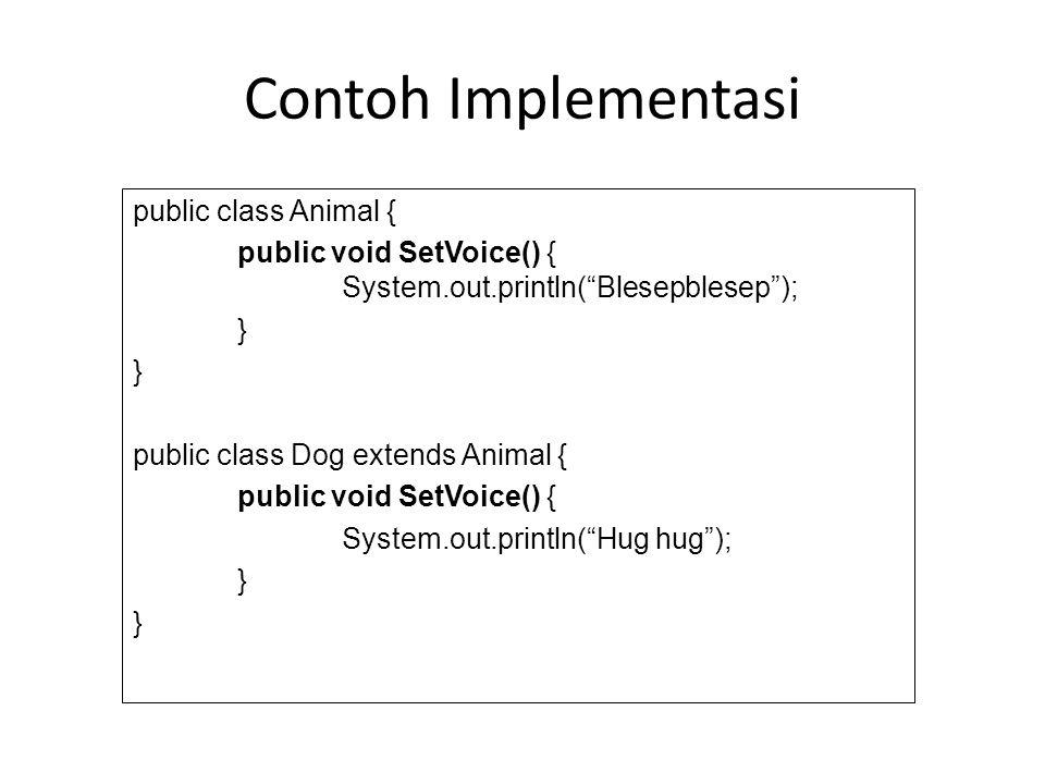 "Contoh Implementasi public class Animal { public void SetVoice() { System.out.println(""Blesepblesep""); } public class Dog extends Animal { public void"