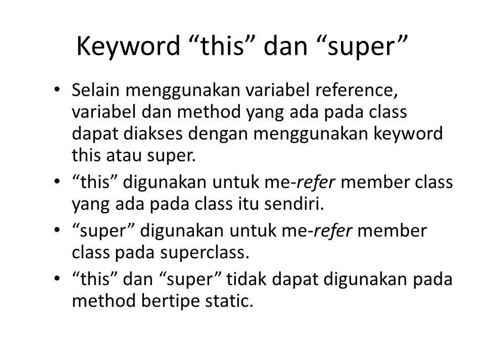 """Keyword """"this"""" dan """"super"""" Selain menggunakan variabel reference, variabel dan method yang ada pada class dapat diakses dengan menggunakan keyword thi"""