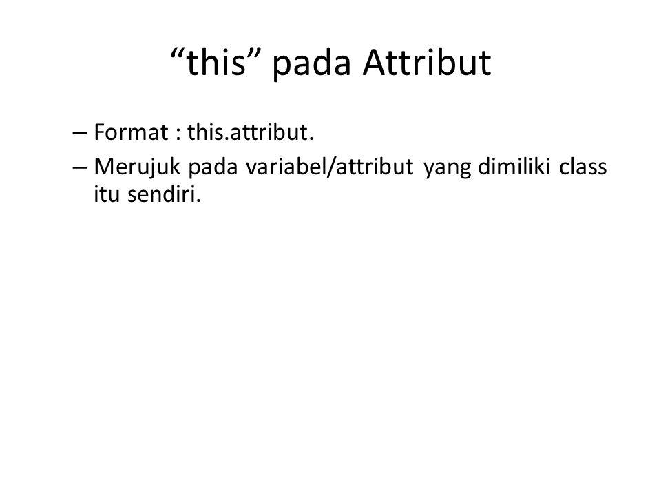 """""""this"""" pada Attribut – Format : this.attribut. – Merujuk pada variabel/attribut yang dimiliki class itu sendiri."""