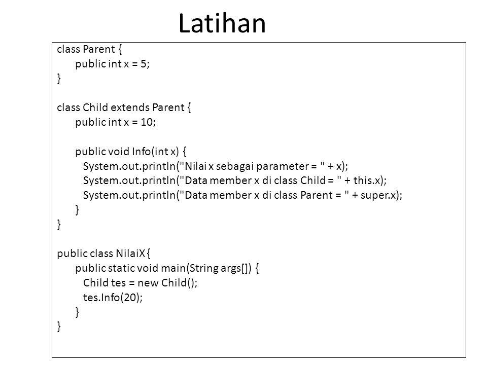 class Parent { public int x = 5; } class Child extends Parent { public int x = 10; public void Info(int x) { System.out.println(
