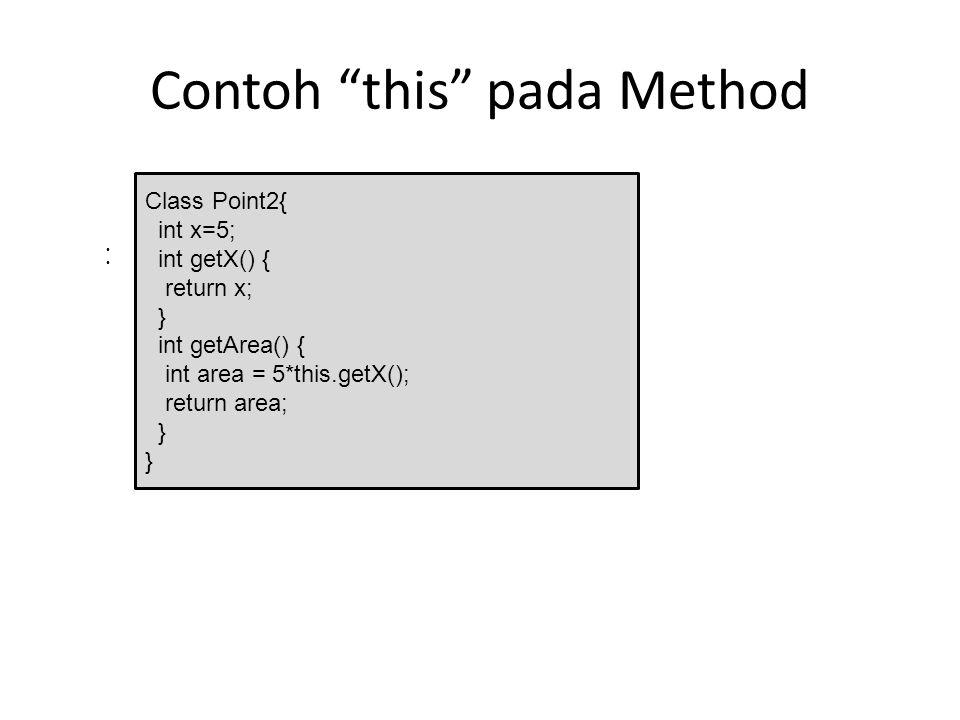 "Contoh ""this"" pada Method Berapa nilai variabel area?? Output : 25 Class Point2{ int x=5; int getX() { return x; } int getArea() { int area = 5*this.g"