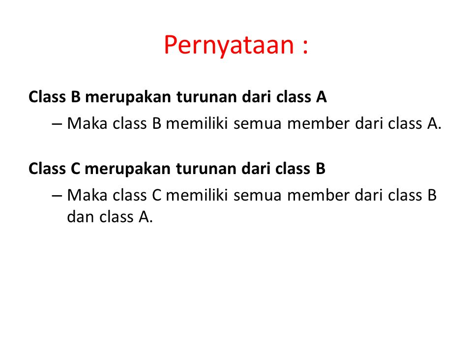 Pernyataan : Class B merupakan turunan dari class A – Maka class B memiliki semua member dari class A. Class C merupakan turunan dari class B – Maka c